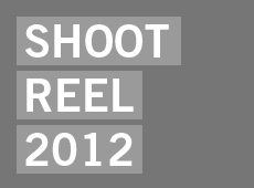 Shoot Reel 2012